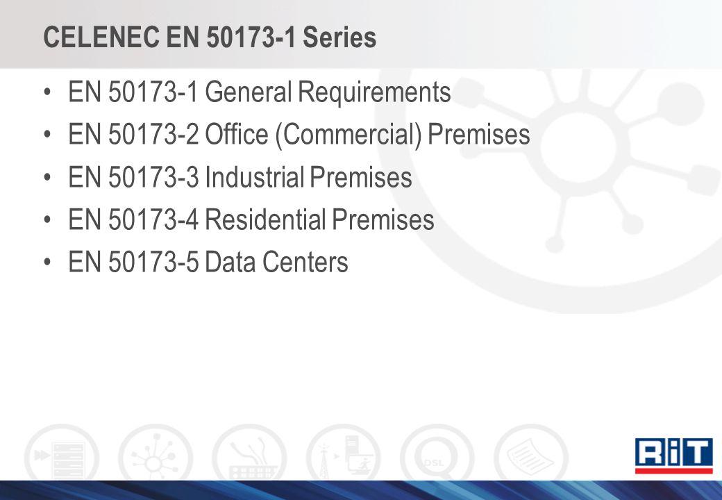 CELENEC EN 50173-1 Series EN 50173-1 General Requirements EN 50173-2 Office (Commercial) Premises EN 50173-3 Industrial Premises EN 50173-4 Residentia