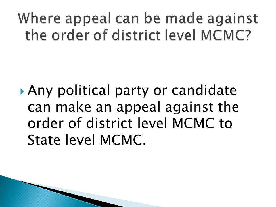 Any political party or candidate can make an appeal against the order of district level MCMC to State level MCMC.