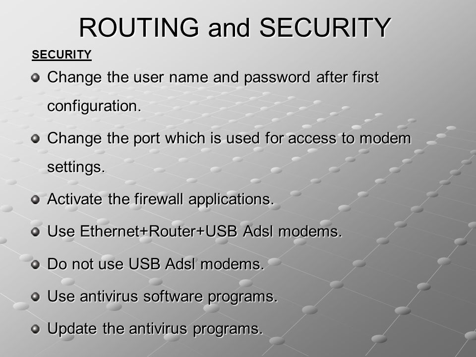 Change the user name and password after first configuration. Change the port which is used for access to modem settings. Activate the firewall applica