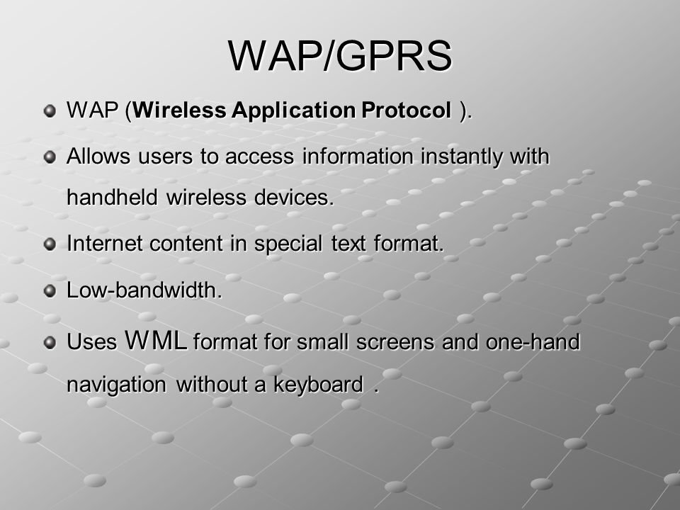 WAP/GPRS WAP (Wireless Application Protocol ). Allows users to access information instantly with handheld wireless devices. Internet content in specia