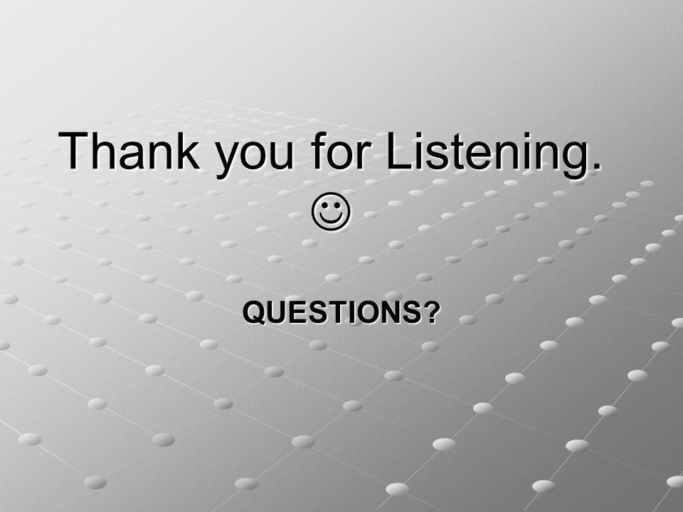Thank you for Listening. Thank you for Listening. QUESTIONS?