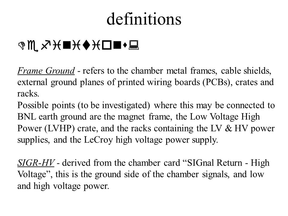 Definitions: Frame Ground - refers to the chamber metal frames, cable shields, external ground planes of printed wiring boards (PCBs), crates and rack