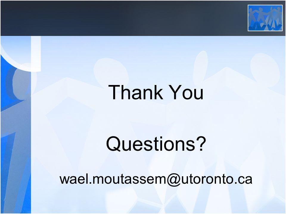 Thank You Questions? wael.moutassem@utoronto.ca