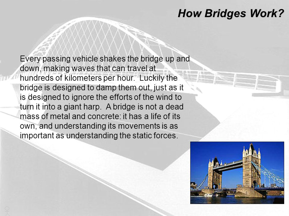 Every passing vehicle shakes the bridge up and down, making waves that can travel at hundreds of kilometers per hour. Luckily the bridge is designed t