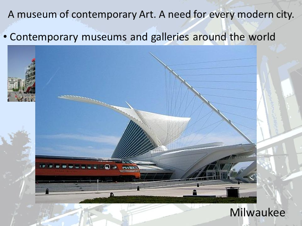 A museum of contemporary Art. A need for every modern city.