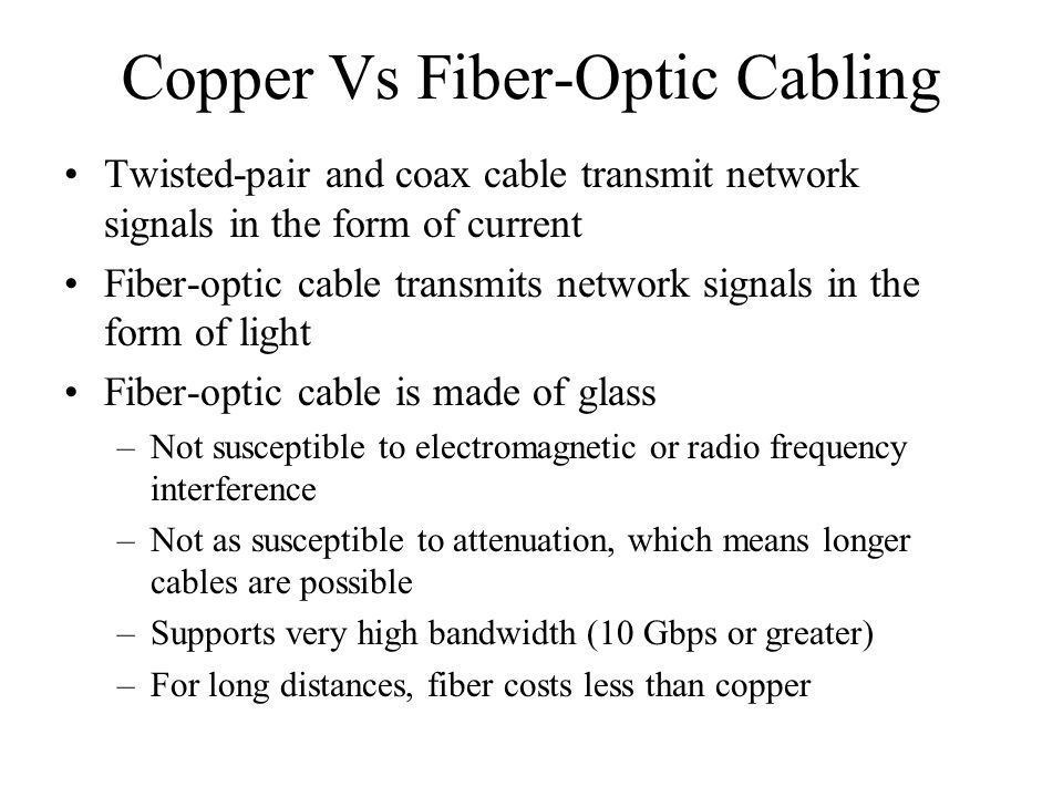 Copper Vs Fiber-Optic Cabling Twisted-pair and coax cable transmit network signals in the form of current Fiber-optic cable transmits network signals