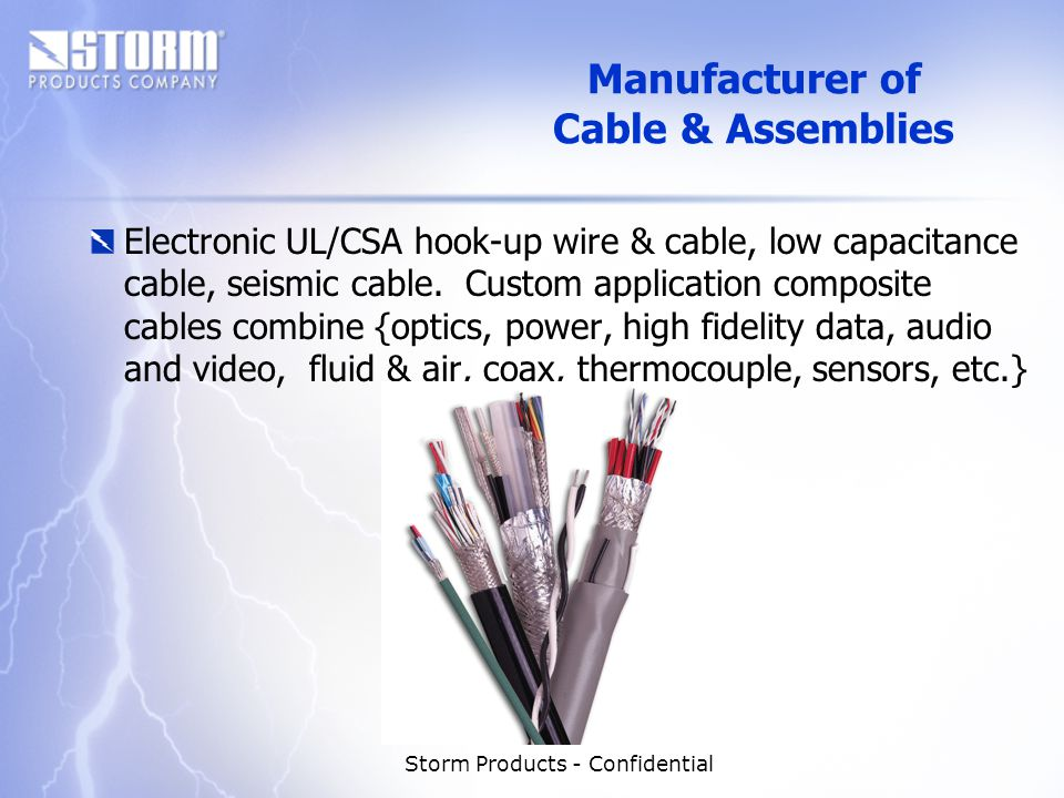 Storm Products - Confidential Manufacturer of Cable & Assemblies Electronic UL/CSA hook-up wire & cable, low capacitance cable, seismic cable.