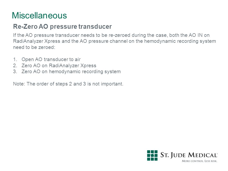 Re-Zero AO pressure transducer If the AO pressure transducer needs to be re-zeroed during the case, both the AO IN on RadiAnalyzer Xpress and the AO p