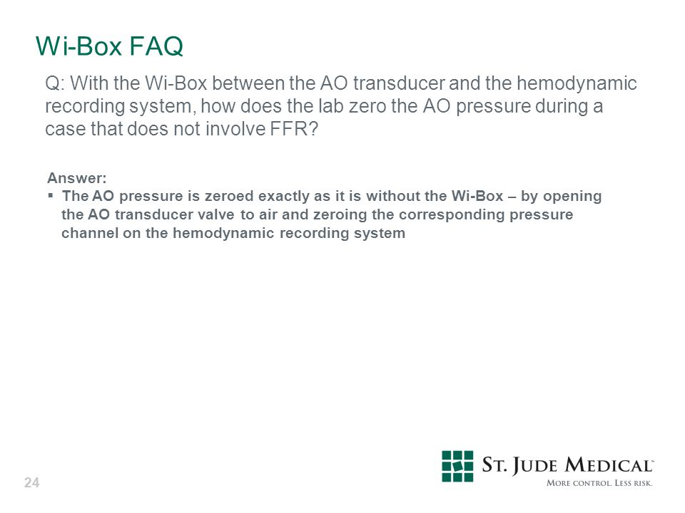 24 Wi-Box FAQ Q: With the Wi-Box between the AO transducer and the hemodynamic recording system, how does the lab zero the AO pressure during a case t