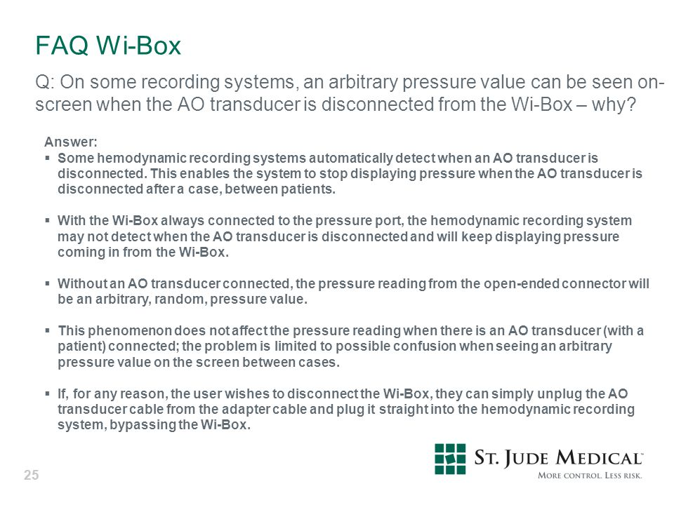 25 FAQ Wi-Box Q: On some recording systems, an arbitrary pressure value can be seen on- screen when the AO transducer is disconnected from the Wi-Box
