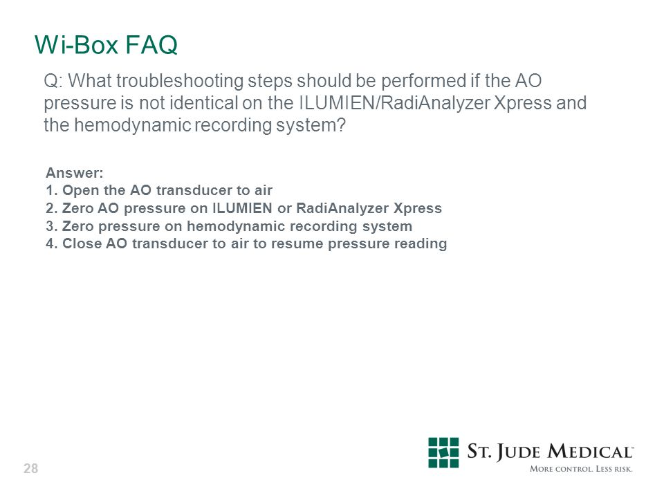 28 Wi-Box FAQ Q: What troubleshooting steps should be performed if the AO pressure is not identical on the ILUMIEN/RadiAnalyzer Xpress and the hemodyn