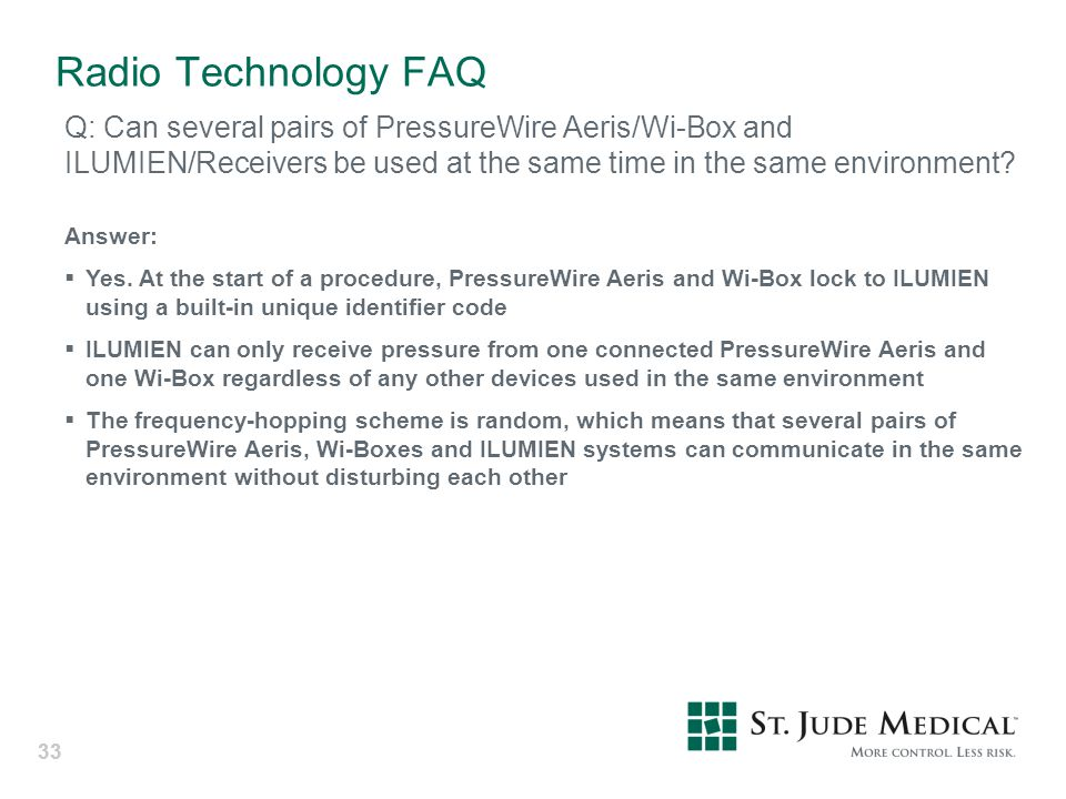 33 Radio Technology FAQ Q: Can several pairs of PressureWire Aeris/Wi-Box and ILUMIEN/Receivers be used at the same time in the same environment? Answ