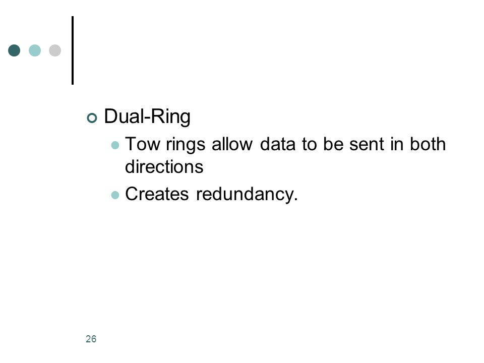 26 Dual-Ring Tow rings allow data to be sent in both directions Creates redundancy.