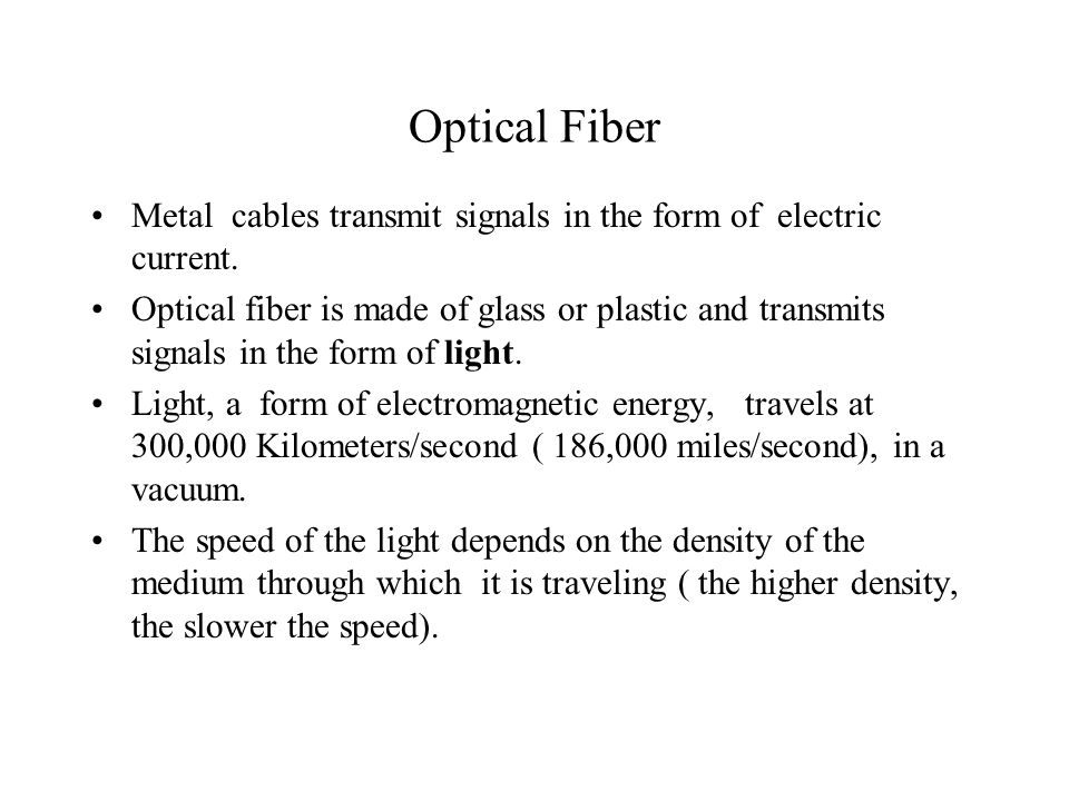 Optical Fiber Metal cables transmit signals in the form of electric current.