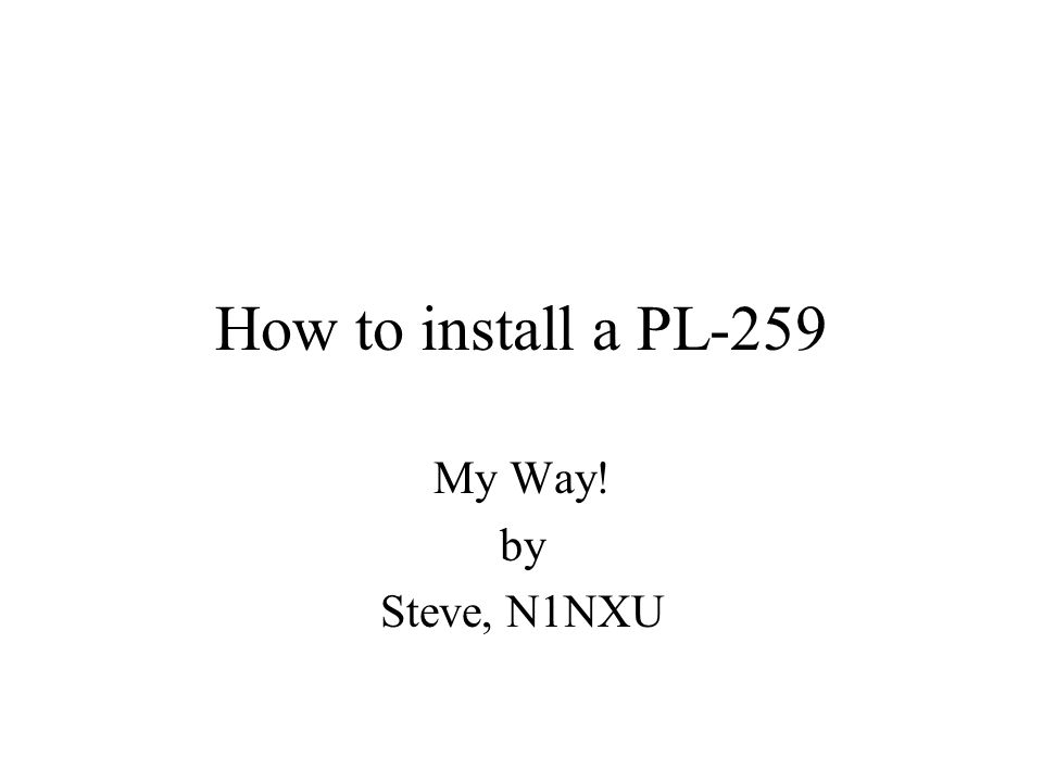 How to install a PL-259 My Way! by Steve, N1NXU
