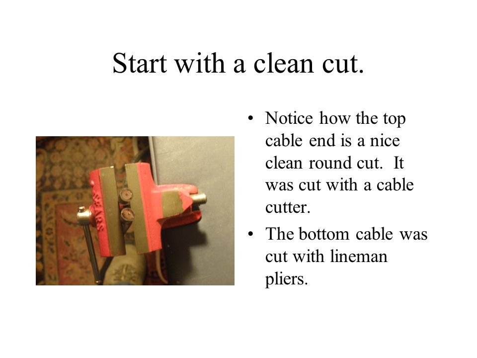 Select the correct tool for the job.This is one style of cable cutter.