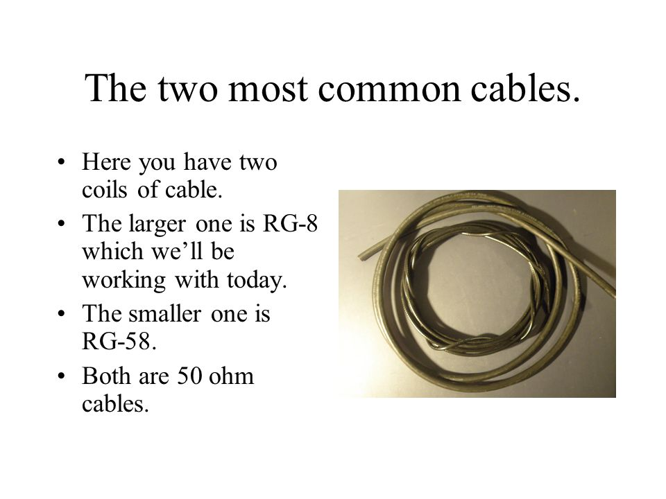 The two most common cables. Here you have two coils of cable.