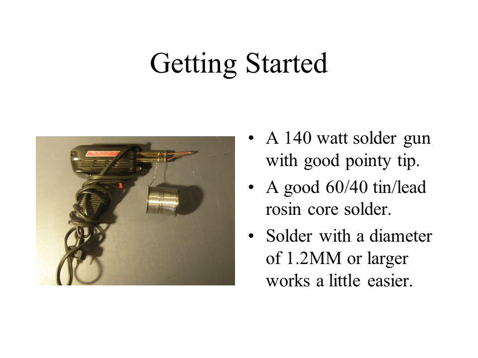 Getting Started A 140 watt solder gun with good pointy tip.