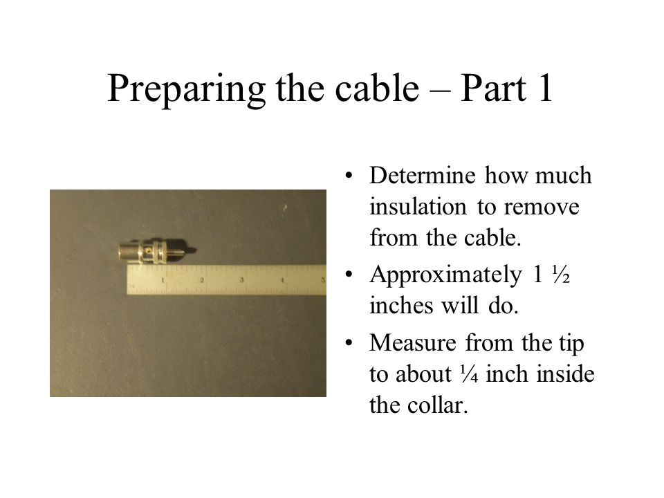 Preparing the cable – Part 2 Using a razor knife remove the 1 ½ inch of insulation.