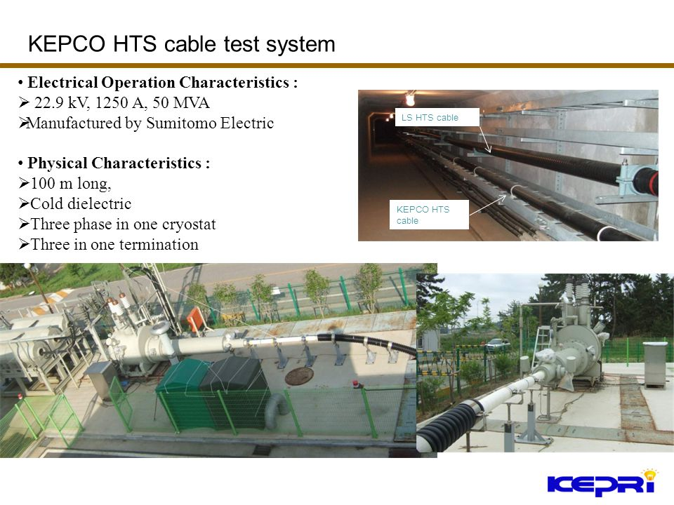 Electrical Operation Characteristics : 22.9 kV, 1250 A, 50 MVA Manufactured by Sumitomo Electric Physical Characteristics : 100 m long, Cold dielectri