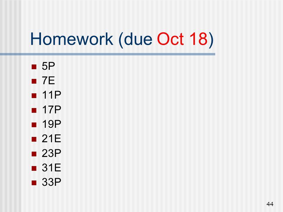 44 Homework (due Oct 18) 5P 7E 11P 17P 19P 21E 23P 31E 33P