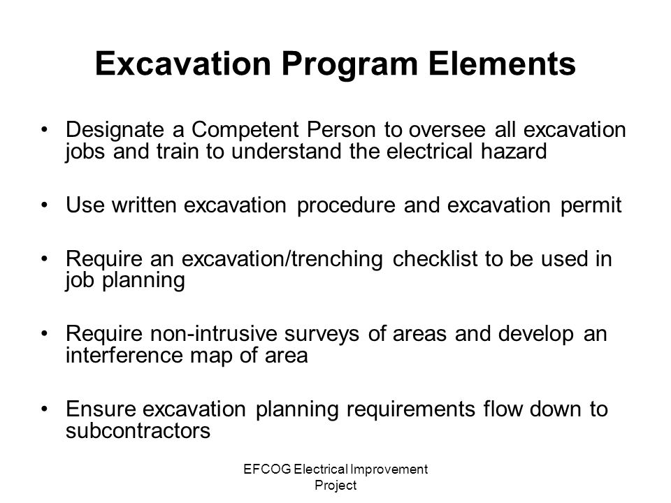 EFCOG Electrical Improvement Project Excavation Program Elements Designate a Competent Person to oversee all excavation jobs and train to understand t