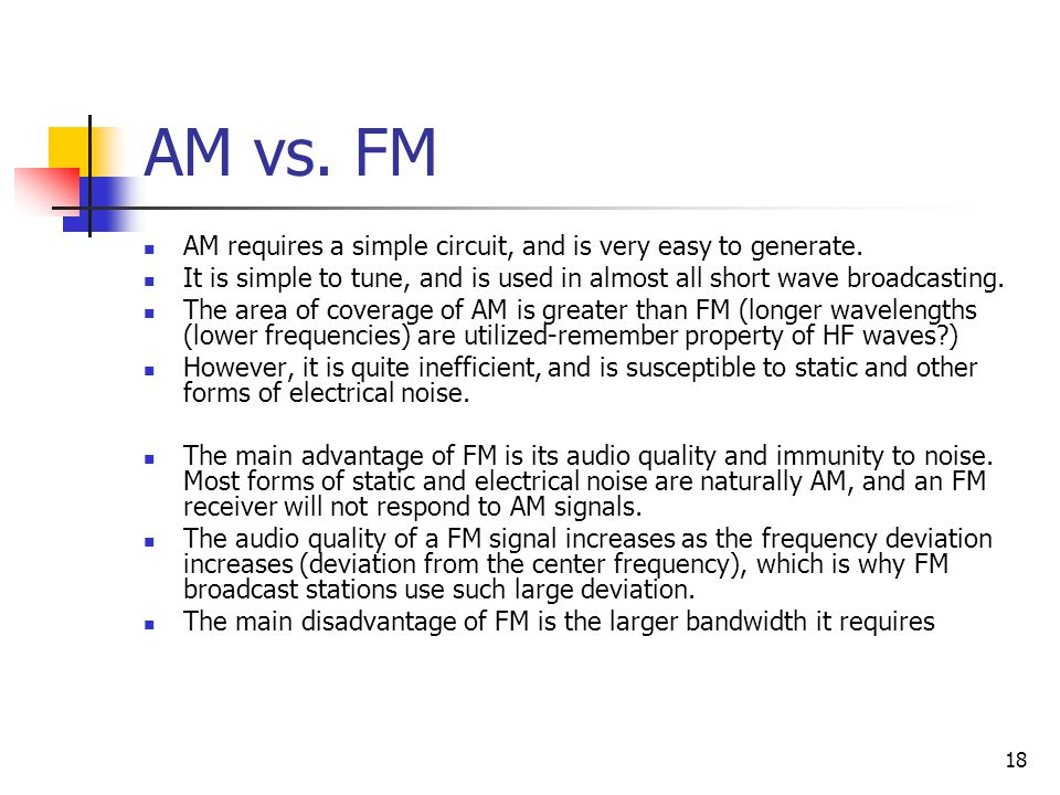 18 AM vs.FM AM requires a simple circuit, and is very easy to generate.