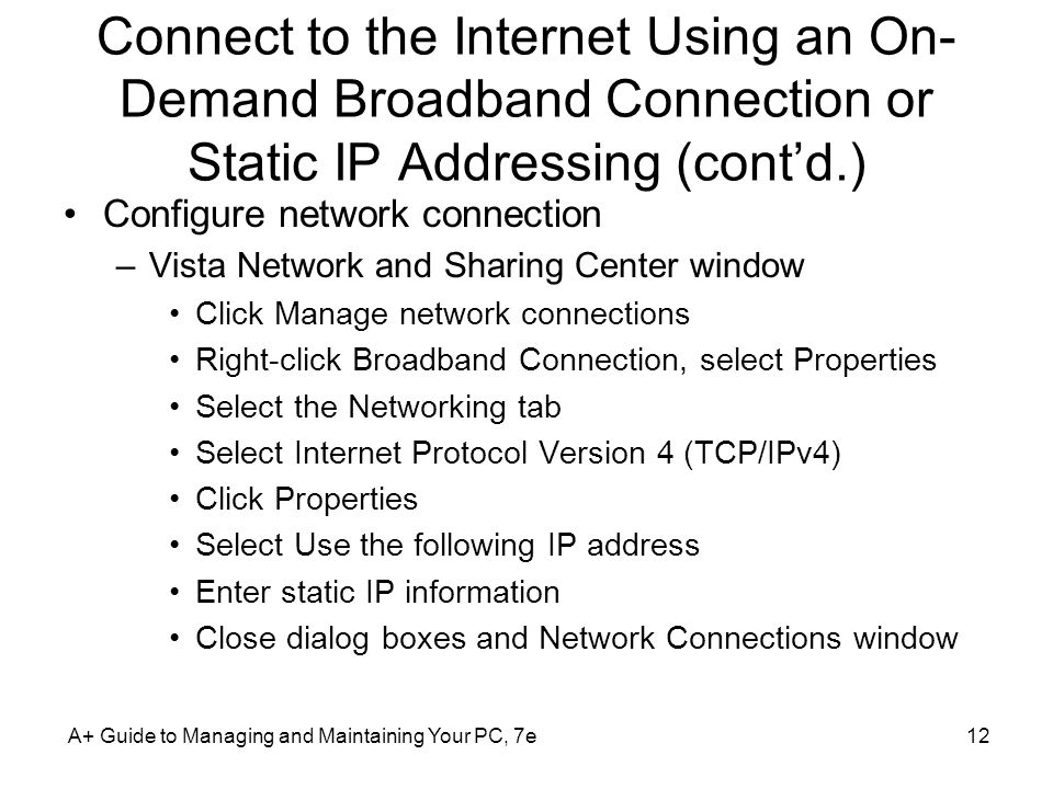 Connect to the Internet Using an On- Demand Broadband Connection or Static IP Addressing (contd.) Configure network connection –Vista Network and Shar