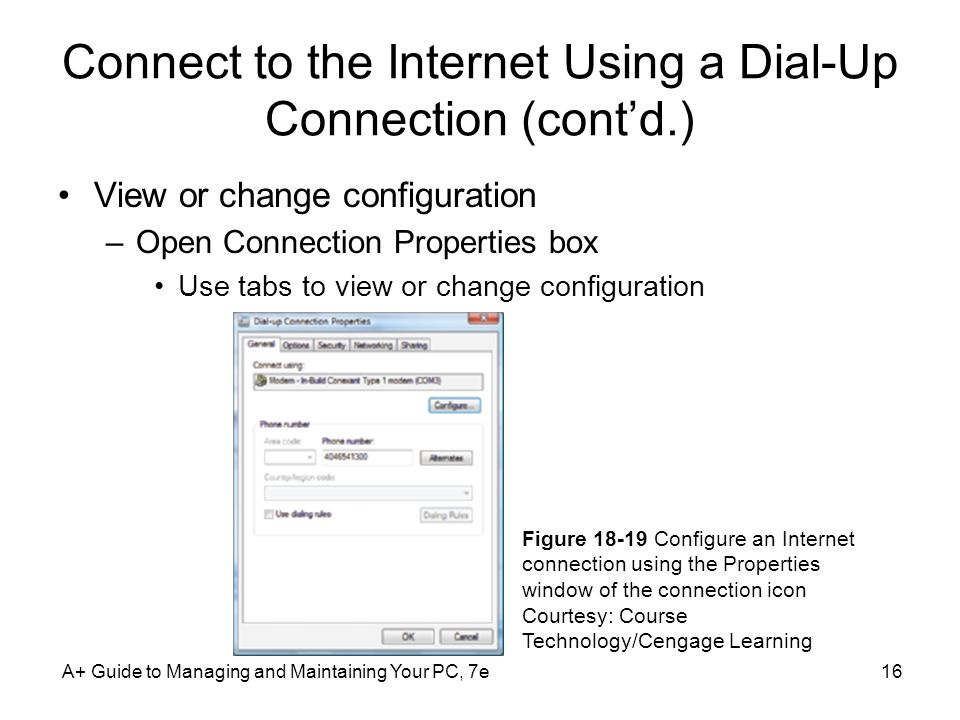 Connect to the Internet Using a Dial-Up Connection (contd.) View or change configuration –Open Connection Properties box Use tabs to view or change co