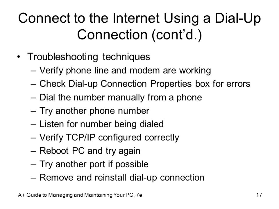 Connect to the Internet Using a Dial-Up Connection (contd.) Troubleshooting techniques –Verify phone line and modem are working –Check Dial-up Connect