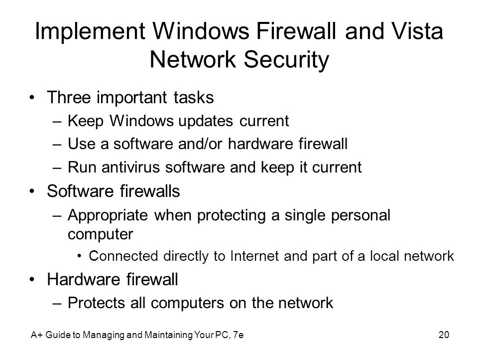 Implement Windows Firewall and Vista Network Security Three important tasks –Keep Windows updates current –Use a software and/or hardware firewall –Ru