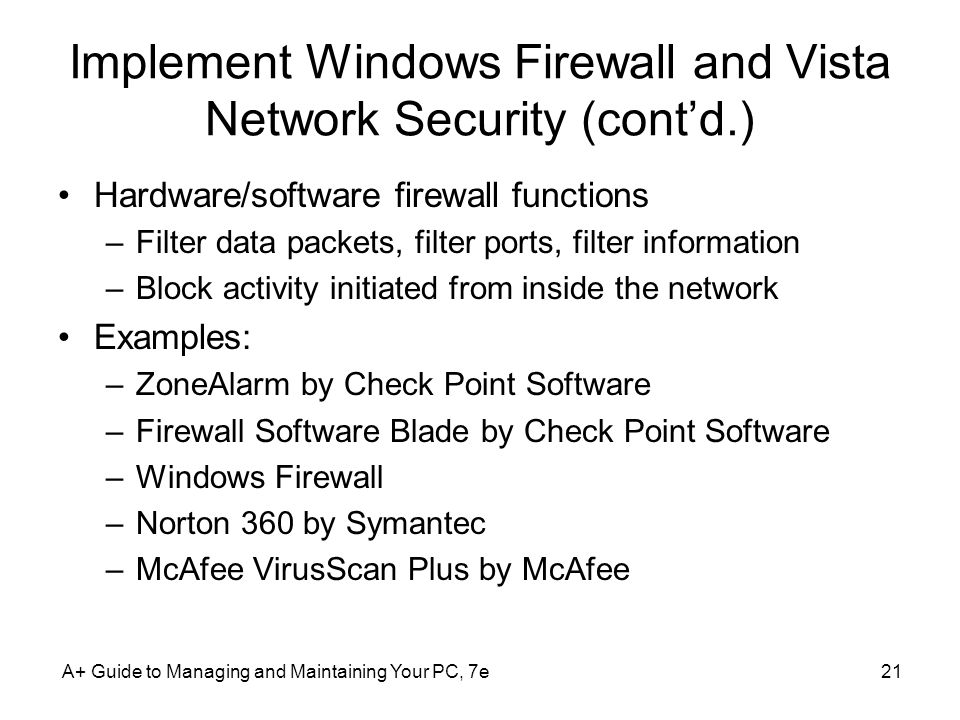 Implement Windows Firewall and Vista Network Security (contd.) Hardware/software firewall functions –Filter data packets, filter ports, filter informa
