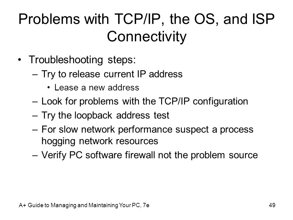 A+ Guide to Managing and Maintaining Your PC, 7e49 Problems with TCP/IP, the OS, and ISP Connectivity Troubleshooting steps: –Try to release current I