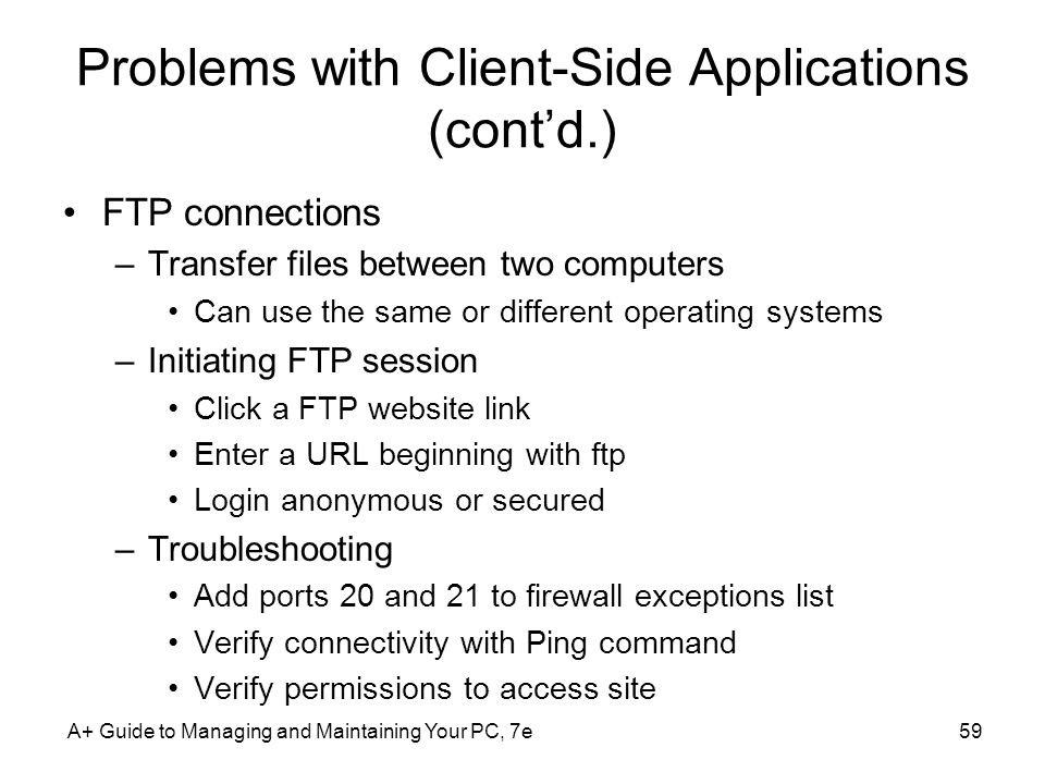 Problems with Client-Side Applications (contd.) FTP connections –Transfer files between two computers Can use the same or different operating systems