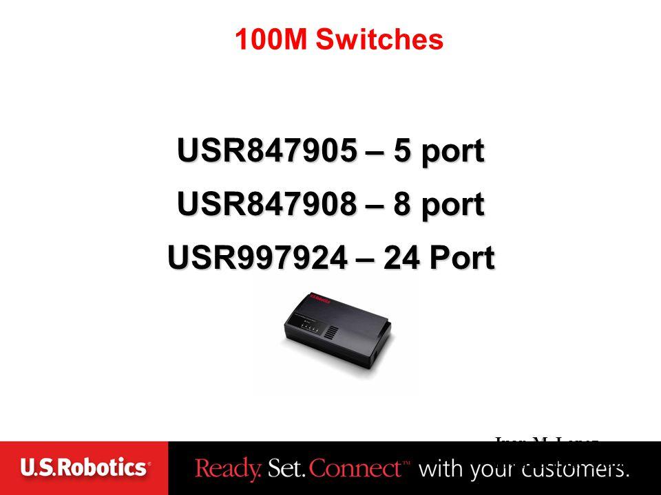 Juan M. Lopez Product Line Manager March 18, 2002 USR847905 – 5 port USR847908 – 8 port USR997924 – 24 Port 100M Switches