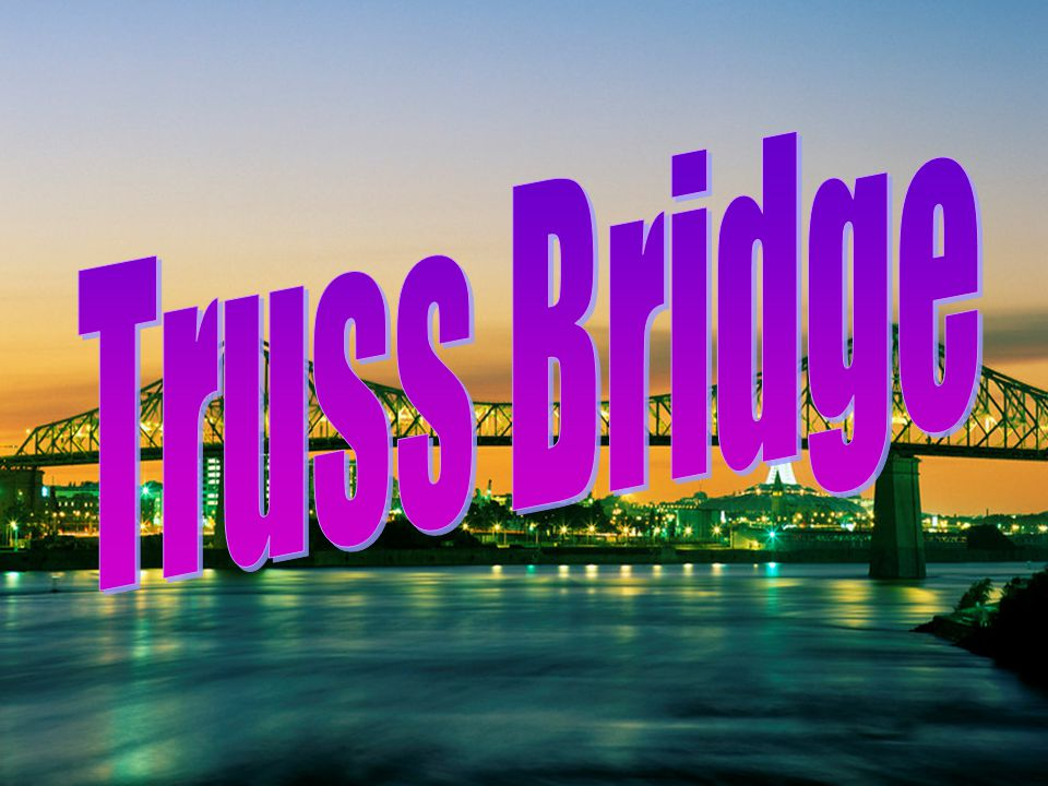 Truss Bridge consists of an assembly of triangles.