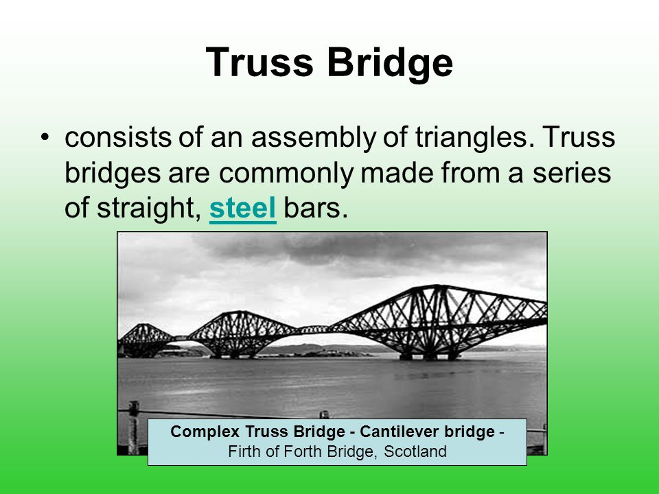 Truss Bridge: Forces Every bar in this cantilever bridge experiences either a pushing or pulling force.