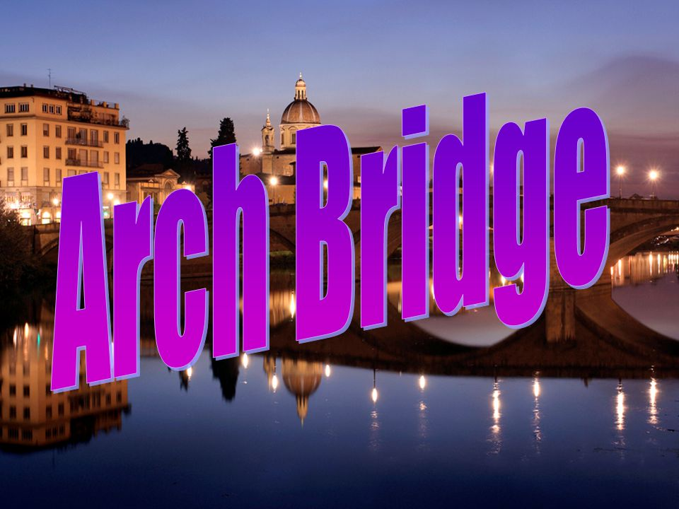 Arch Bridge has great natural strength.Thousands of years ago, Romans built arches out of stone.