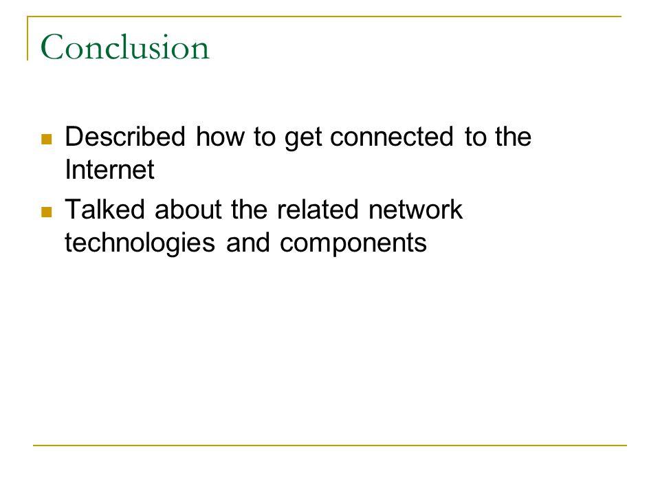 References Internet Effectively (Ch 1-2) Modem http://en.wikipedia.org/wiki/Modem DSL http://en.wikipedia.org/wiki/Digital_subscriber_line How DSL works.