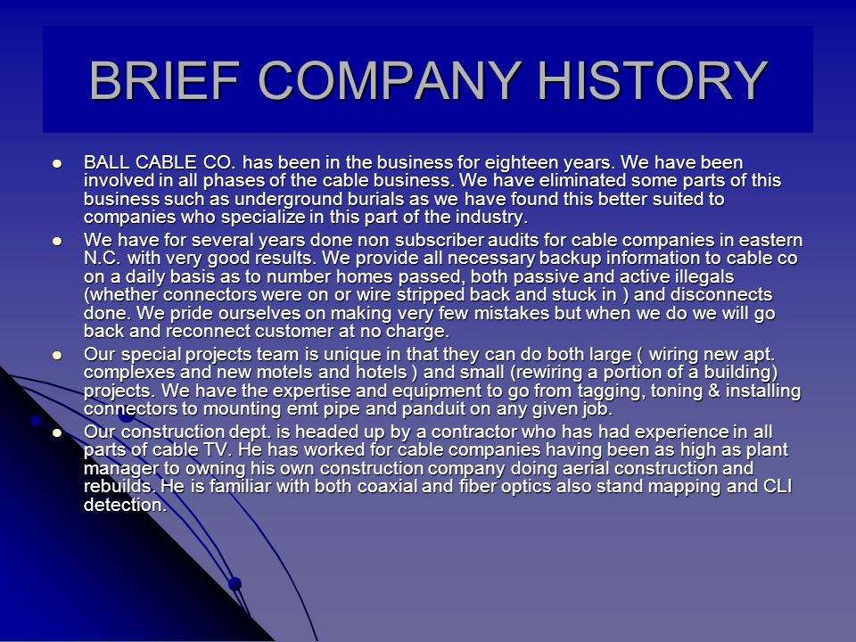 BRIEF COMPANY HISTORY BALL CABLE CO. has been in the business for eighteen years.