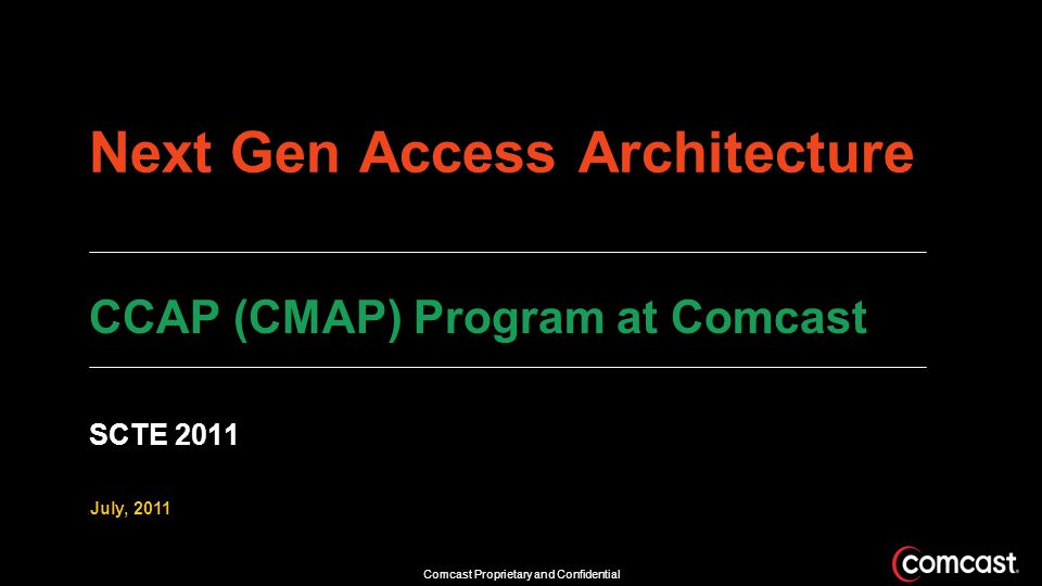 Comcast Proprietary and Confidential Why would MSOs need CCAP.