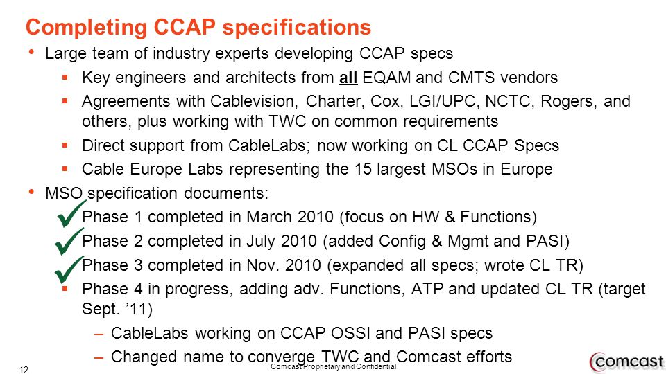 Comcast Proprietary and Confidential Completing CCAP specifications Large team of industry experts developing CCAP specs Key engineers and architects