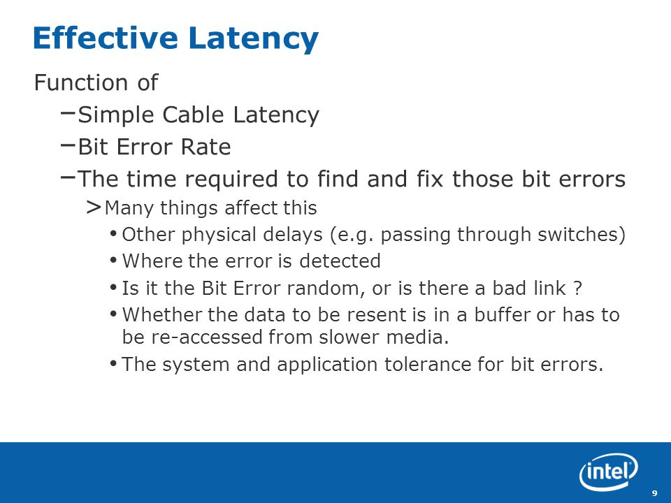 Revision - 01 9 Effective Latency Function of – Simple Cable Latency – Bit Error Rate – The time required to find and fix those bit errors > Many things affect this Other physical delays (e.g.