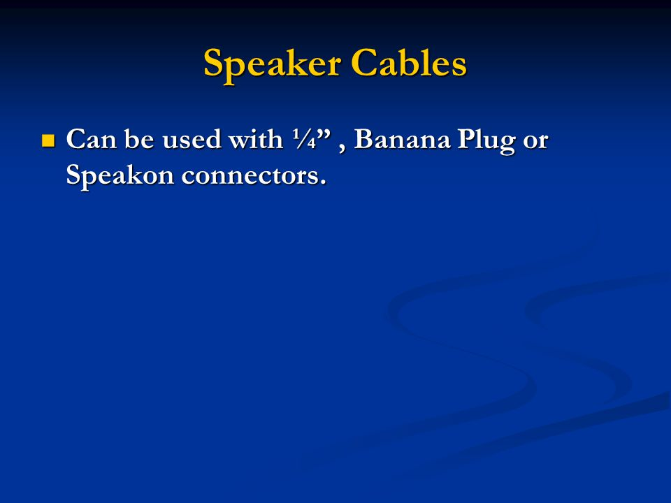Speaker Cables Can be used with ¼, Banana Plug or Speakon connectors.