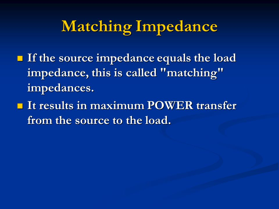 Matching Impedance If the source impedance equals the load impedance, this is called matching impedances.