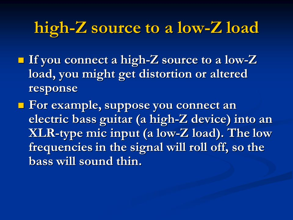Low z – High z mics Most mics are low Z, and all mics with XLR (3-pin) connectors are low Z.