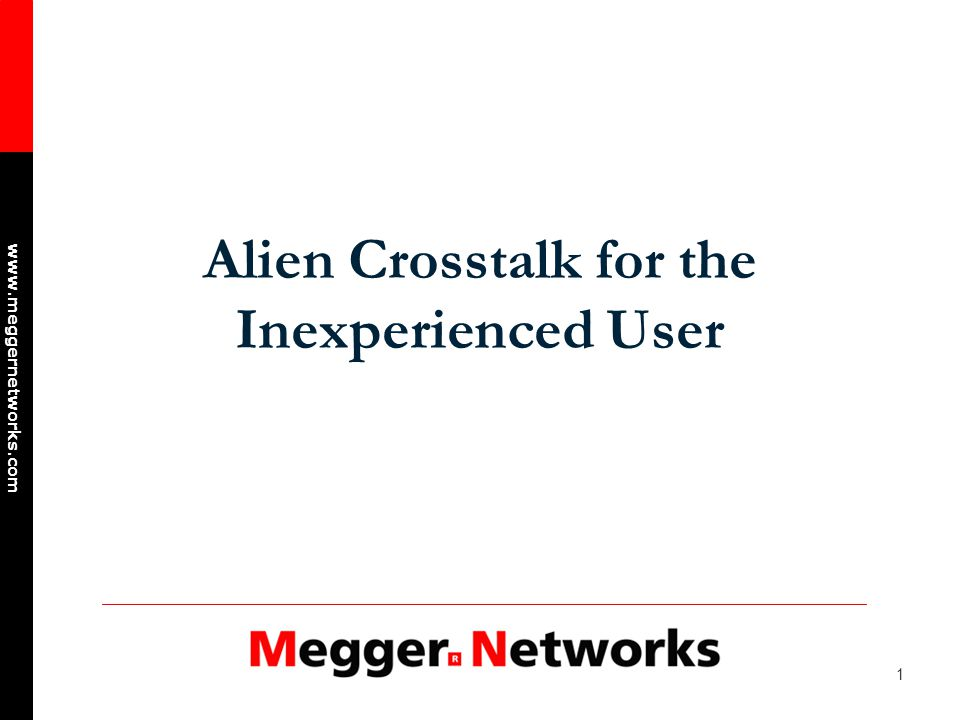 1 www.meggernetworks.com Alien Crosstalk for the Inexperienced User