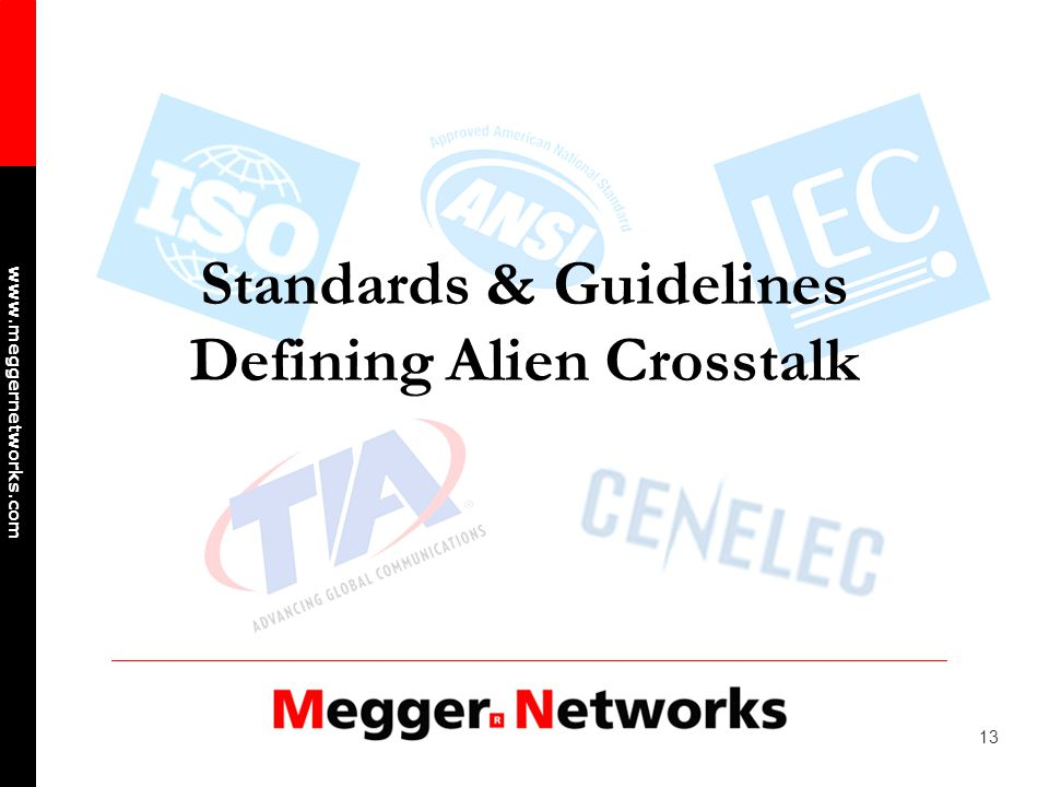 13 www.meggernetworks.com Standards & Guidelines Defining Alien Crosstalk