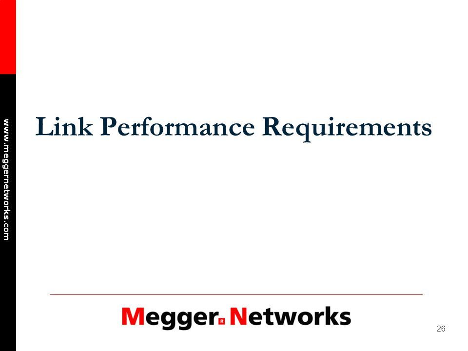 26 www.meggernetworks.com Link Performance Requirements
