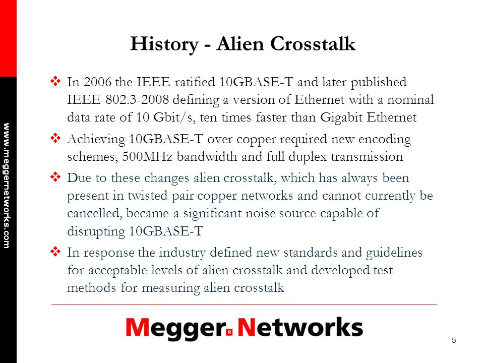 6 www.meggernetworks.com Reflected Mode of Alien Crosstalk Near end alien crosstalk is a reflected mode that is sourced and received at the same ends of the disturbing and disturbed links